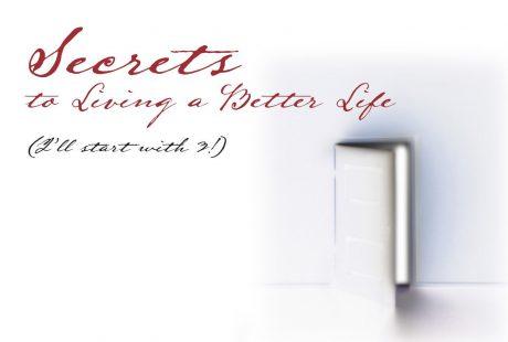 Secrets to Living a Better Life